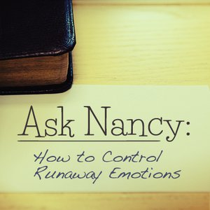 Ask Nancy: How to Control Runaway Emotions