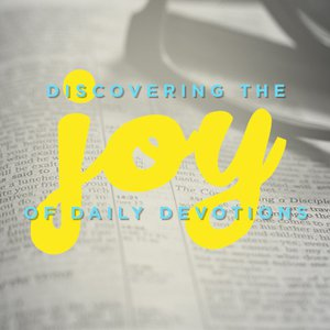 Discovering the Joy of Daily Devotions, Day 1