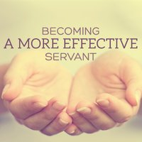 Becoming a More Effective Servant, Day 3