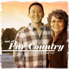 Out of a Far Country, with Christopher & Angela Yuan