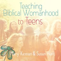 Teaching Biblical Womanhood to Teens