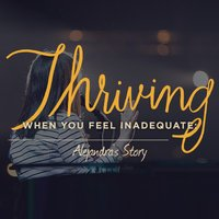 Thriving When You Feel Inadequate: Alejandra's Story