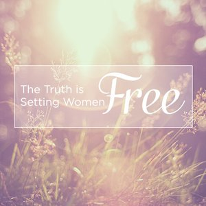 The Truth Is Setting Women Free