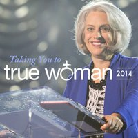 Taking You To True Woman '14